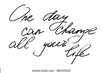 Phrase handwriting text calligraphy one day can change all your life handwritten black text on white background, vector. Each word is on the separate layer