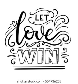 Phrase Let Love Wins. Hand Lettering Poster. Modern Calligraphy Greeting Card. Vector Illustration.