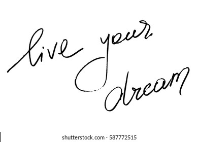 Phrase quote dream handwriting text calligraphy live your dream handwritten black text isolated on white background, vector. Each word is on the separate layer