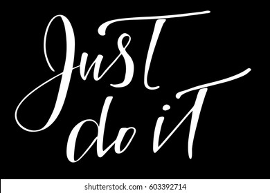 just do it images stock photos vectors shutterstock Do It Meme phrase quote text lettering handwriting just do it handwritten white text isolated on black background