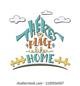 Phrase There's no place like home. Hand drawn lettering in a shape of house. Inspirational quote. Vector illustration. Creative design for decoration.