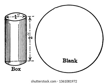The picture shows the Cylindrical Box - Blank. It has the blank plate that is used to make the cylindrical box, vintage line drawing or engraving illustration.