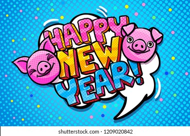 Pig is a symbol of 2019 new year. Smiling cute Pig in pop art style with Happy New Year message on blue background. Vector illustration.