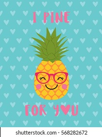 I Pine For You typography with cute pineapple cartoon illustration for valentine's day card design