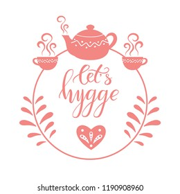 Pink brush calligraphy Let s hygge with teapot and cups of tea on white background. Vector illustration.