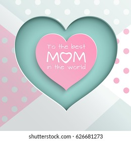 Pink and green paper cuted hearts on white, pink, green dotted background for mother's day greeting card, paper cut out style. Vector illustration, text to the best mom in the world, layers isolated