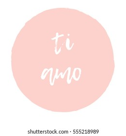 "Pink hand drawn circle with white calligraphic sign in Italian ""Ti amo"": I love you. Vector postcard template."