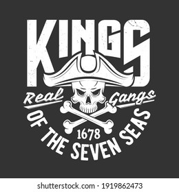 Pirate skull and crossed bones t-shirt print. Human skull in tricorne hat and two bones monochrome vector. Kings of seven seas emblem or apparel grungy print with Jolly Roger pirate flag symbol