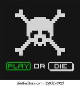 Pixel skull with crossbones propose to choose - Play or Die. Arcade computer game. Pixel art illustration for computer, video gamer. Applicable as print for t-shirt. Vector illustration.