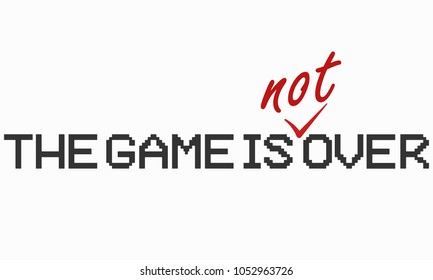 Pixel words 'The game is over' corrected with written word 'not'. Design for banners, prints. Vector illustration, eps 10