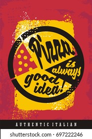 Pizza is always good idea, grunge background with promotional slogan for pizzeria or restaurant bar. Creative typography design for t-shirt.