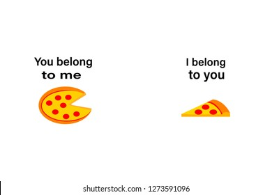 pizza.you belong to me, i belong to you slogan for t-shirt print and other uses