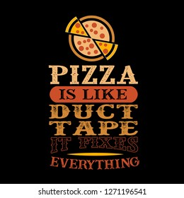 Pizza Is like duct tape it fixes everything. Funny food Quote