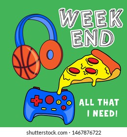 PIZZA MELTED, CONTROL GAME AND BASKETBALL HEADPHONES. WEEKEND. SLOGAN PRINT VECTOR