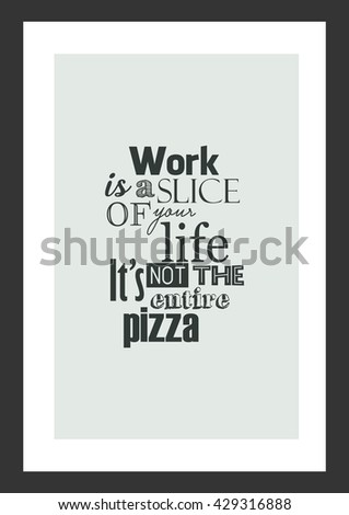 Pizza Quote Work Slice Your Life Stock Vector Royalty Free