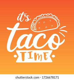 It's Pizza Taco Time Quote Motivational Design. Mexican Kitchen Food Badge Illustration vector sayings.