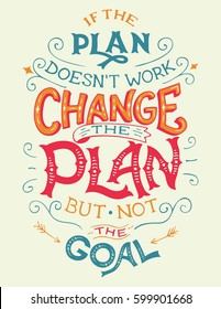 If the plan doesn't work, change the plan, but not the goal. Hand-lettering business motivation quote