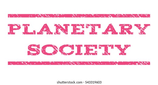 Planetary Society watermark stamp. Text tag between horizontal parallel lines with grunge design style. Rubber seal stamp with dust texture. Vector pink color ink imprint on a white background.