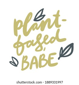 Plant based babe. Illustration  quote for your design: card, banner, poster, t-shirt