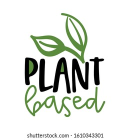 Plant based - Handwritten calligraphy for restaurant badge or logo. Vector elements for labels,  stickers or icons, t-shirts or mugs. healthy food design. Go healthy, vegan, vegetarian.