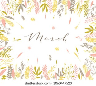 Plant frame composition with calligraphic word Plant frame composition with calligraphic word March. Spring frame background with branches and different hand drawn plants.