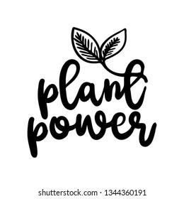 Plant Power - Go healthy, vegan, vegetarian. Funny vegan motivation saying for gift, t-shirts, posters. Isolated vector eps 10.