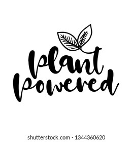 Plant Powered - Go healthy, vegan, vegetarian. Funny vegan motivation saying for gift, t-shirts, posters. Isolated vector eps 10.