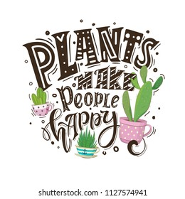 Plants make people happy. Cute hand drawn quote for invitation card, poster,t-shirt or bag