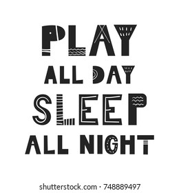 Play all day, sleep all night - unique hand drawn nursery poster with handdrawn lettering in scandinavian style. Vector illustration.