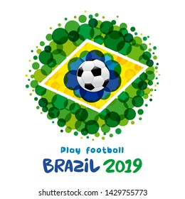 Play football lettering, Brazil 2019 banner. Brazilian pattern with flat watercolor in flag colors and soccer ball. Welcome to championship Cup America 2019 in Brasil. Vector illustration