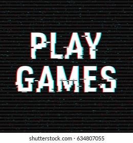 Play Games glitch text. Anaglyph 3D effect. Technological retro background. Vector illustration. Creative web template. Flyer, poster layout. Computer program, console screen, retro arcade.
