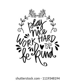 Play nice work hard be kind hand lettering. Motivational quote.