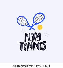 Play tennis, sports tools flat vector lettering. Motivational phrase, racquet and ball flat illustration with typography. Tennis equipment doodle drawing isolated on white background