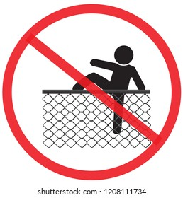 please do not climb the Chain link fence. Not Allowed Sign, Accident Prevention signs, warning symbol, road symbol sign and traffic symbol design concept, vector illustration.