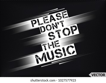 Please Don't Stop The Music. T-shirt print poster vector illustration
