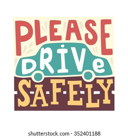 Please drive safely - unique hand drawn lettering. Great design for poster. With the silhouette of the car in the background