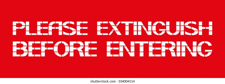 Please extinguish before entering. White letters on a red background in the box, a warning character.