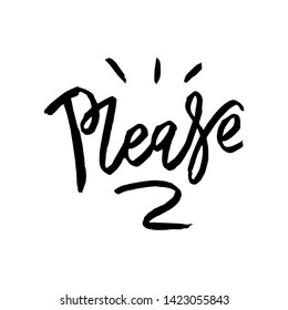 Please - hand drawn text. Trendy hand lettering. Calligraphy isolated quote in black ink. Vector illustration.