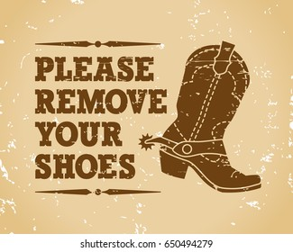 Please remove your shoes. Vintage inscription and drawing of cowboy boots.