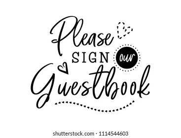 Please sign our guestbook. Wedding typography design. Groom and bride marriage quote with heart. Vector guestbook lettering phrase. Calligraphy for couple. Love phrase.