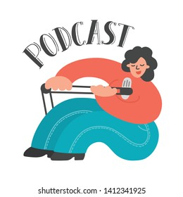 Podcast. Plump woman talking to microphone with hand drawn lettering on white background. Vector illustration.