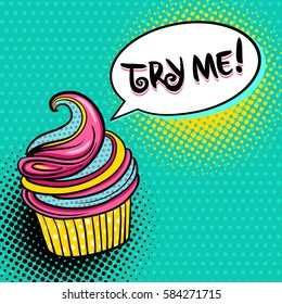 Pop art background with tasty variegated cupcake and Try me speech bubble. Vector illustration in comic retro pop art style.