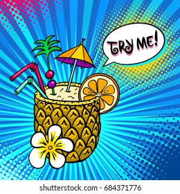 Pop art background with tropical cocktail in pineapple with orange slice, drinking straws, cocktail umbrella and Try me speech bubble on halftone. Vector colorful illustration in comic retro style.