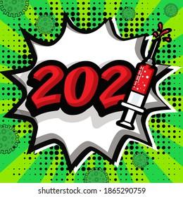 "Pop Art comics icon ""2021!"". Speech Bubble coronavirus new year sign with syringe. vector illustration."