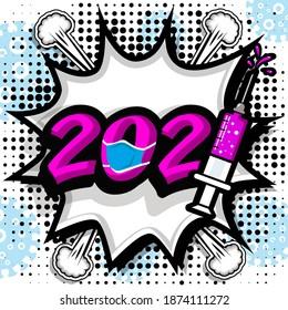 "Pop Art comics icon ""2021"". Speech Bubble coronavirus new year sign with syringe. vector illustration."
