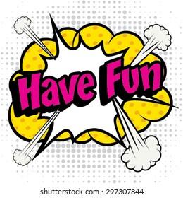"Pop Art comics icon ""Have Fun!"". Speech Bubble Vector illustration."