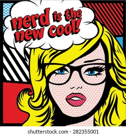 Pop Art Woman with Glasses - NERD IS THE NEW COOL! sign. vector illustration.