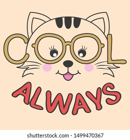 Portrait cute cartoon cat in glasses with the inscription cool always. Sweet kids graphics for t-shirts. Greeting card.