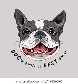 Portrait of a smiling funny Boston Terrier dog. Humor card, t-shirt composition, hand drawn style print. Vector illustration.