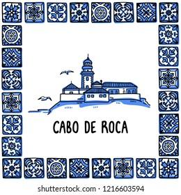 Portugal landmarks set. cabo de roca, edge of europe. Lighthouse in frame of Portuguese tiles, azulejo. Handdrawn sketch style vector illustration. Exellent for souvenirs, magnets, banner, post cards.